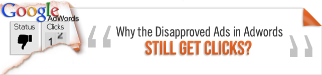 Disapproved Ads get clicks
