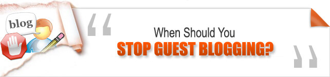 When you should stop guest blogging